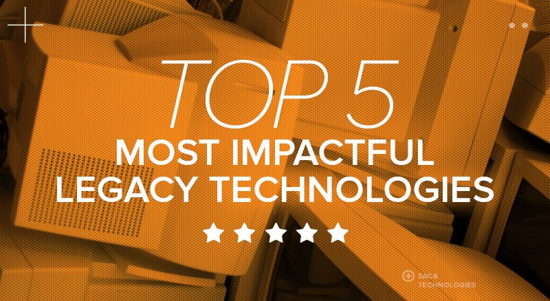 Top Five Most Impactful Legacy Technologies
